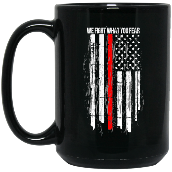 We Fight What You Fear Coffee Mug Drinkware Black One Size