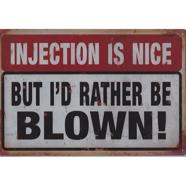 Injection Is Nice ... But I'd Rather Be Blown Tin Sign-Mr Revhead