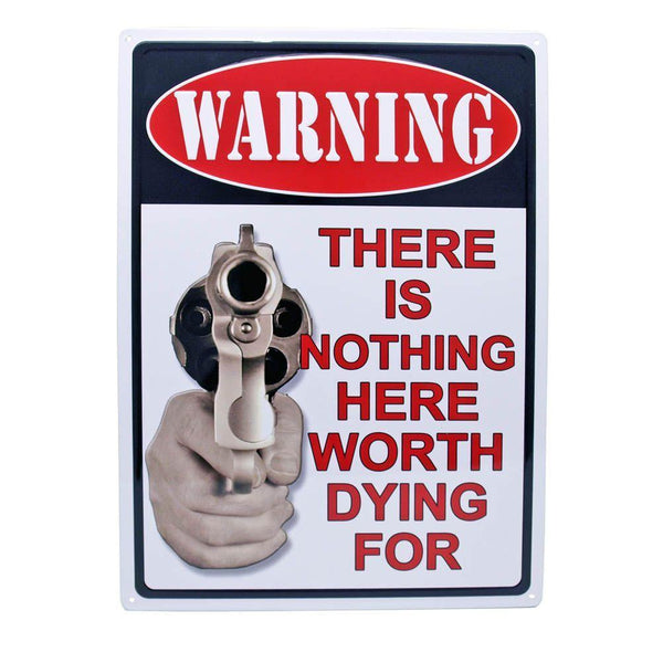 Warning There Is Nothing Here Worth Dying For Tin Sign Tin Sign-Mr Revhead