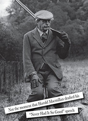 """Harold MacMillan"" Shooting. Humorous greeting card with funny caption. Blank on the inside perfect for any occasion. Large A5 size with envelope. Caption reads ""Not the moment Harold McMillan drafted his never had it so good speech"""