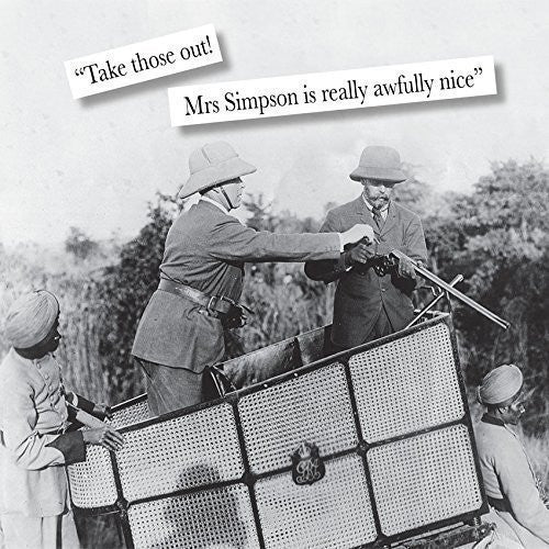 "Funny Vintage Humour Greeting Card. ""Take those out. Mrs Simpson is really awfully nice"""". Featuring HRH George VI and Edward. 15cm by 15cm. Blank on the inside for all occasions."