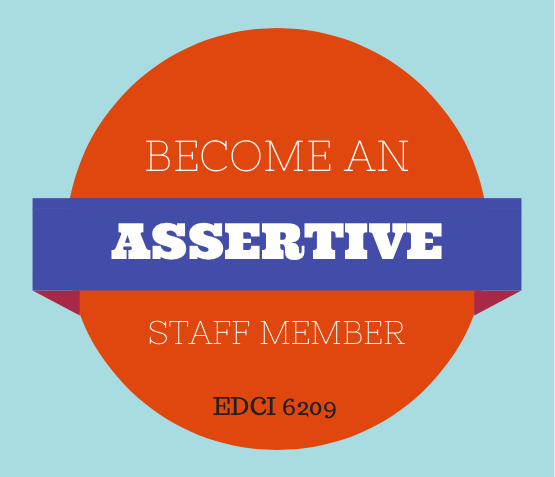 EDCI 6209  Becoming a More Assertive Staff Member in Interactions with Colleagues