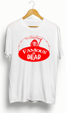 Famous or Dead T-Shirt - Ourt