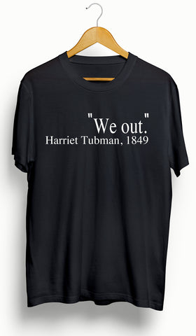 "Harriet Tubman ""We Out"" T-Shirt"