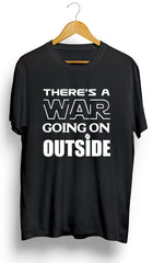 There's a War Going On Outside T-Shirt - Ourt