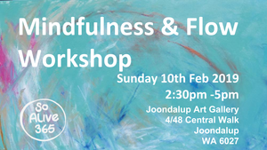 COMPLETED: Mindfulness and Flow Workshop - Sun 10th Feb  2019 - 2:30pm to 5pm