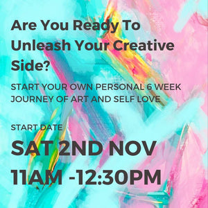 UNLEASH YOUR CREATIVE SIDE - START DATE SAT 2ND NOV 11AM - 12:30PM