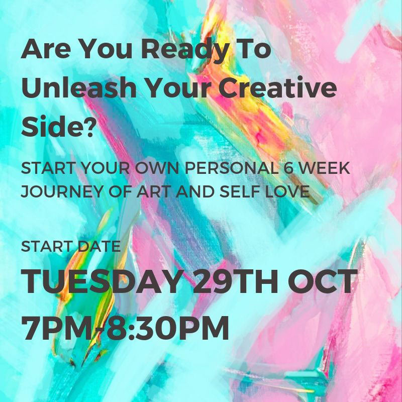 UNLEASH YOUR CREATIVE SIDE - START DATE TUES 29TH OCT 7PM -8:30PM