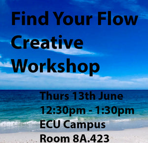 COMPLETED: Find Your Flow - Creative Workshop - Thurs 13th June - ECU Campus