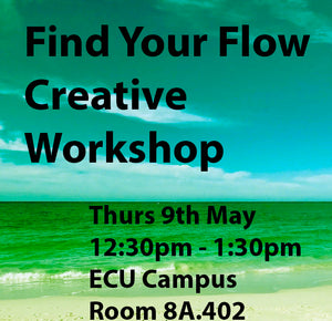 COMPLETED: Find Your Flow - Creative Workshop - Thurs 9th May - ECU Campus
