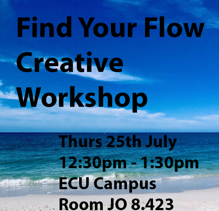 COMPLETED: Find Your Flow - Creative Workshop - Thurs 25th July - ECU Campus