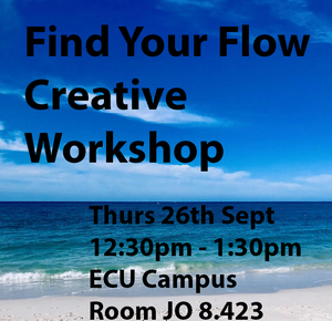 COMPLETED: Find Your Flow - Creative Workshop - Thurs 26th Sept - ECU Campus