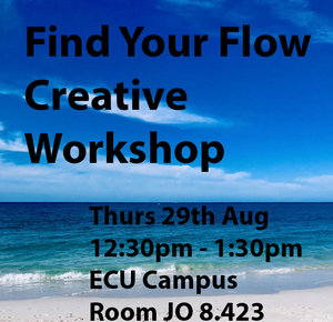 COMPLETED: Find Your Flow - Creative Workshop - Thurs 29th Aug - ECU Campus