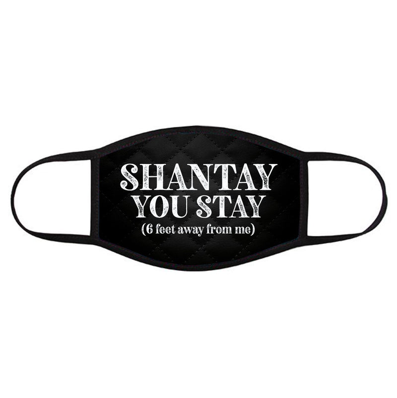 SHANTAY YOU STAY • Face Cover