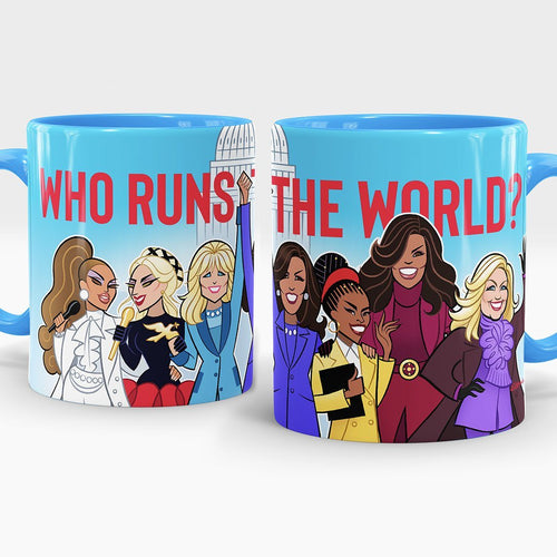 WHO RUNS THE WORLD • MUG