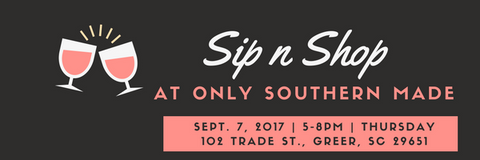 Only Southern Made Sip 'N Shop September 7 in Greer