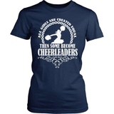 Cheerleader T-Shirt Design - Some Become Cheerleaders