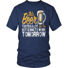 Beer Shirt - Like I'm Not Going To Work Tomorrow! - snazzyshirtz.com