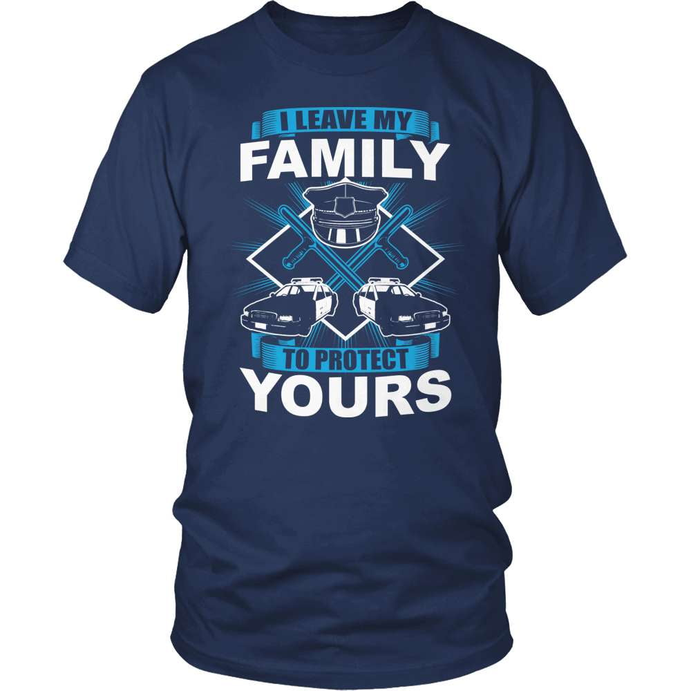 Police T-Shirt Design - I Leave My Family To Protect Yours