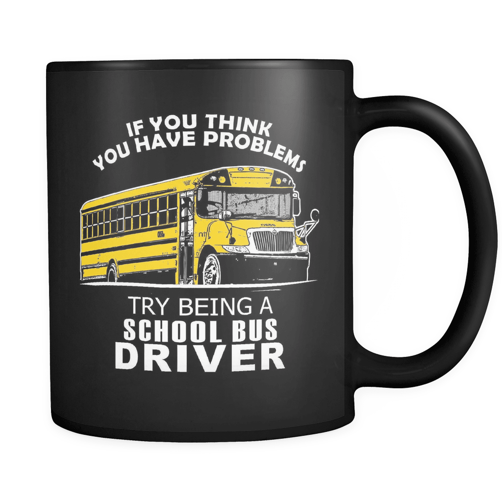 If You Think You Have Problems - Luxury School Bus Driver Mug