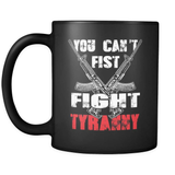 You Can't Fist Fight Tyranny! - Luxury Gun Mug