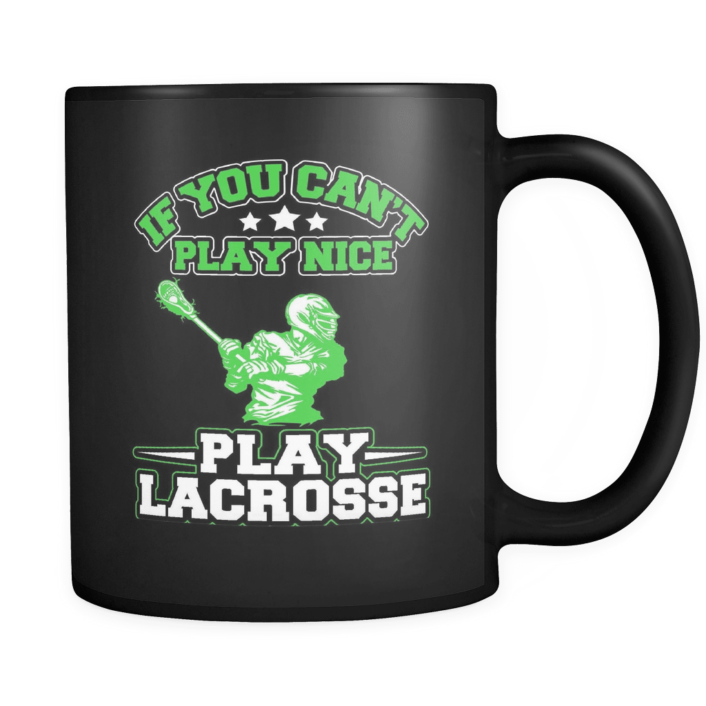 Can't Play Nice! - Luxury Lacrosse Mug