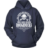 Oil Worker T-Shirt Design - Some Become Roughnecks