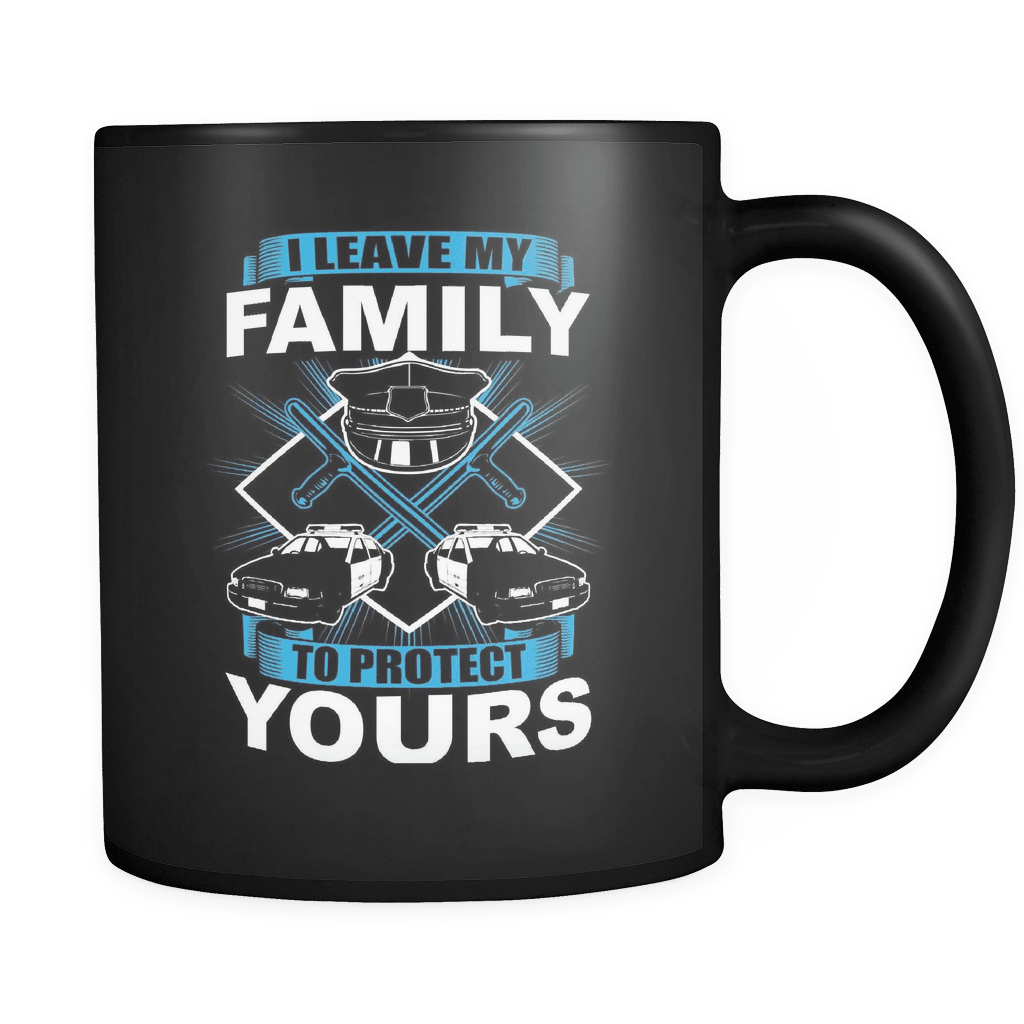 I Leave My Family To Protect Yours - Law Enforcement Luxury Mug