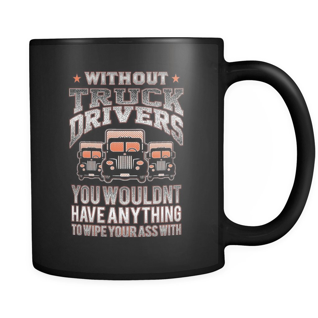 Without Truck Drivers - Luxury Trucker Mug