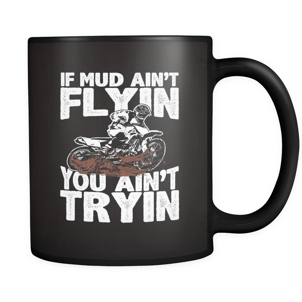 If Mud Ain't Flyin - Luxury Dirt Bike Mug