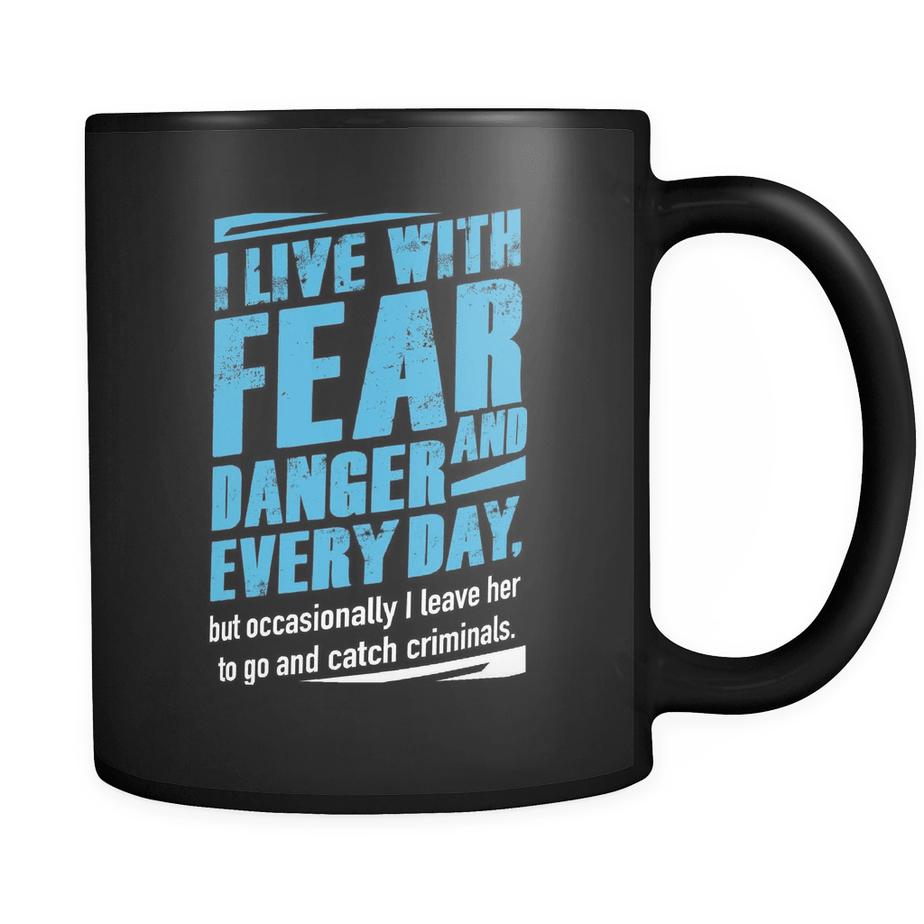 I Live In Fear And Danger - Law Enforcement Luxury Mug