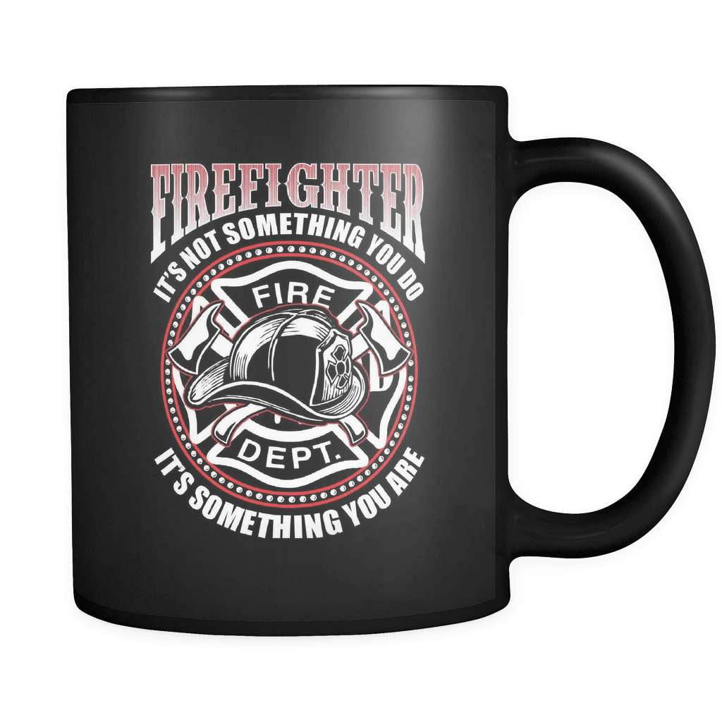 It's Something You ARE - Luxury Firefighter Mug - snazzyshirtz.com