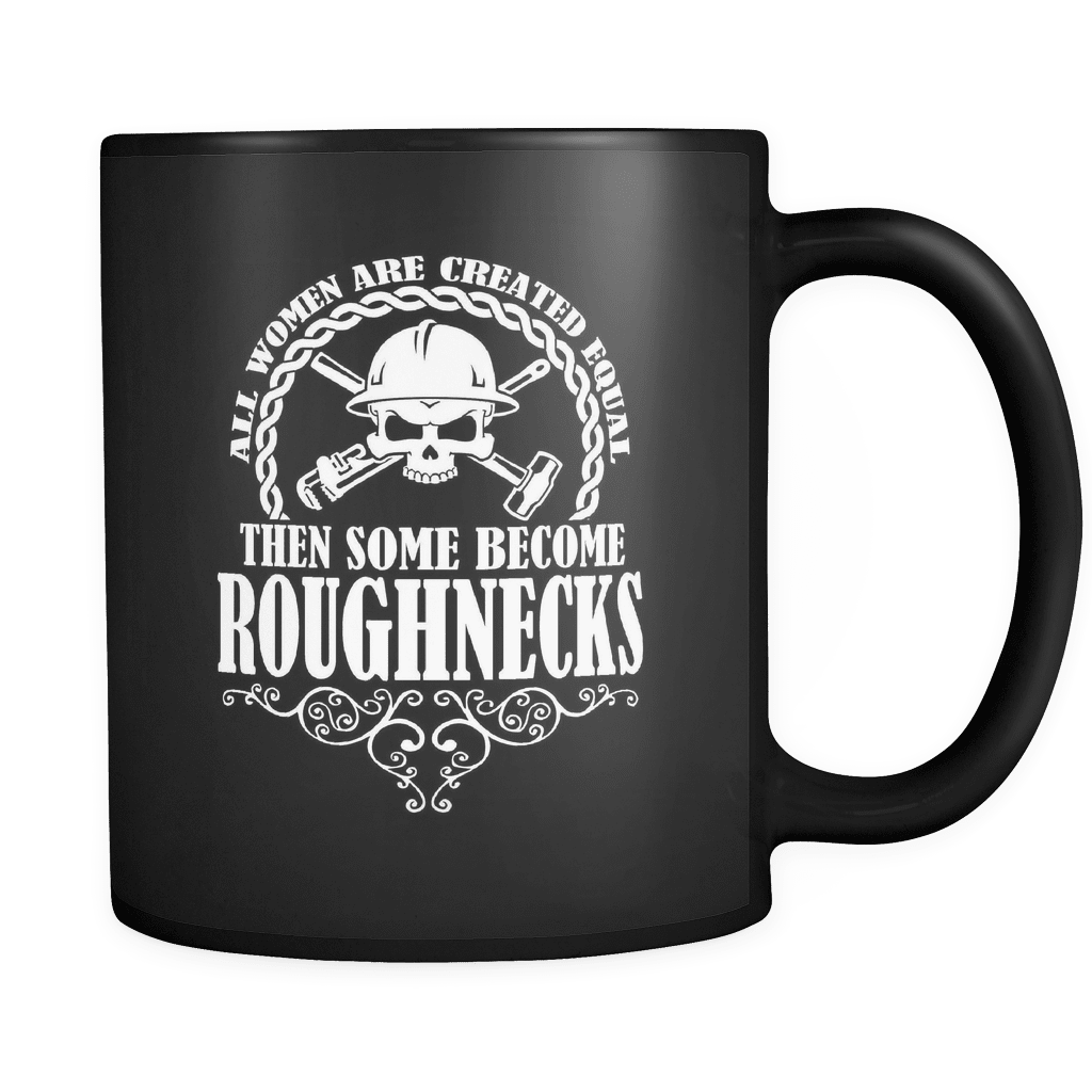 Some Become Roughnecks - Luxury Oil Worker Mug