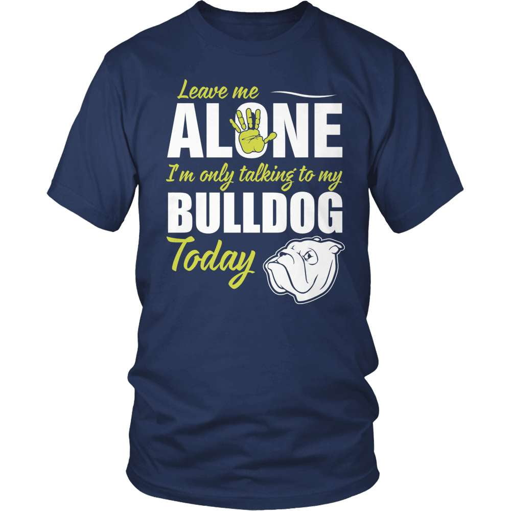 Bulldog Shirt - Leave Me Alone - snazzyshirtz.com