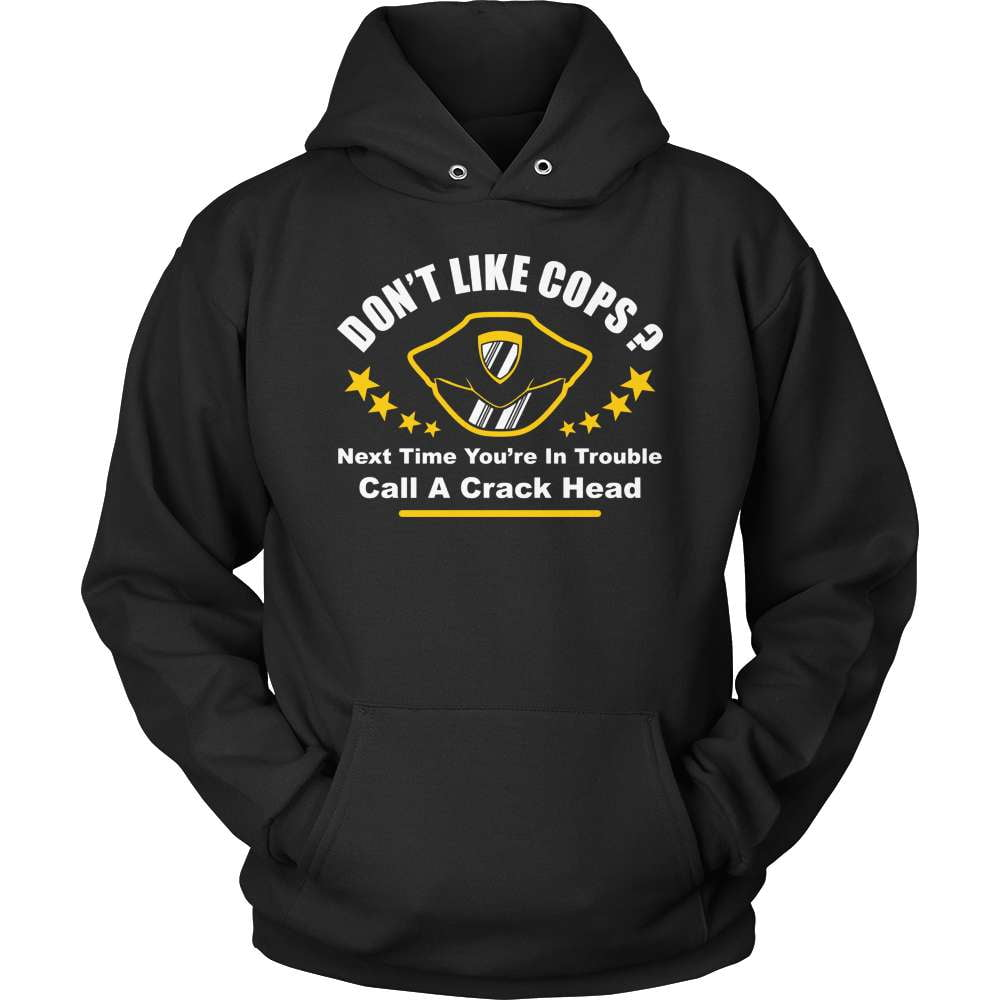 Police T-Shirt Design - Don't Like Cops? Call A Crack Head!