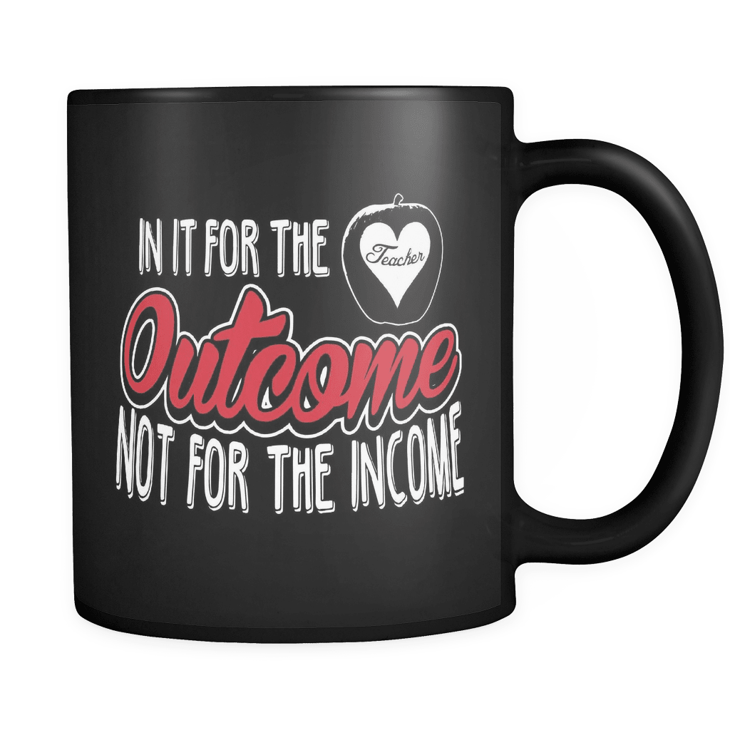 Outcome Not Income - Luxury Teacher Mug