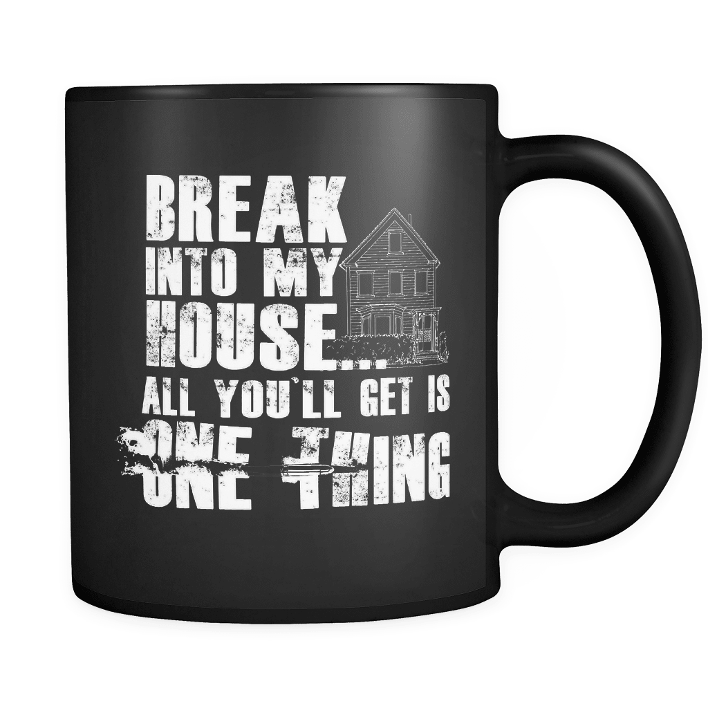 Break Into My House - Luxury Gun Mug