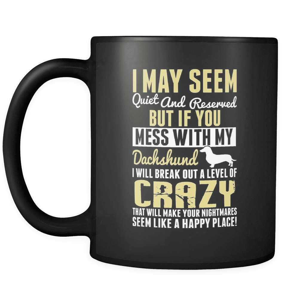 I May Seem Quiet - Luxury Dachshund Mug