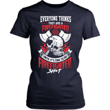 Firefighter T-Shirt Design - Everyone Thinks