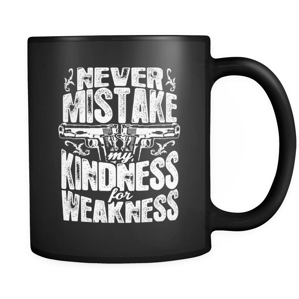 My Kindness Isn't Weakness! - Luxury Gun Mug