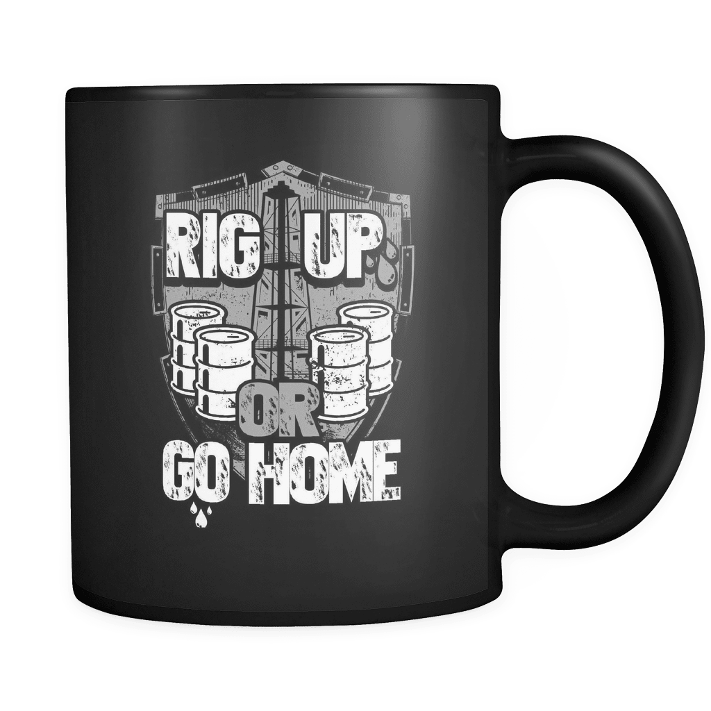 Rig Up Or Go Home - Luxury Oil Worker Mug