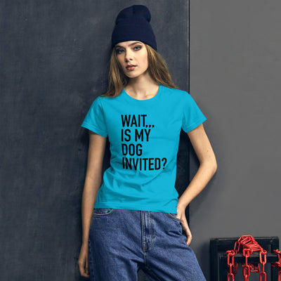Wait, is my dog invited? Women's short sleeve t-shirt