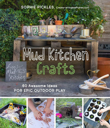 Mud Kitchen Crafts:60 Awesome Ideas for Epic Outdoor Play