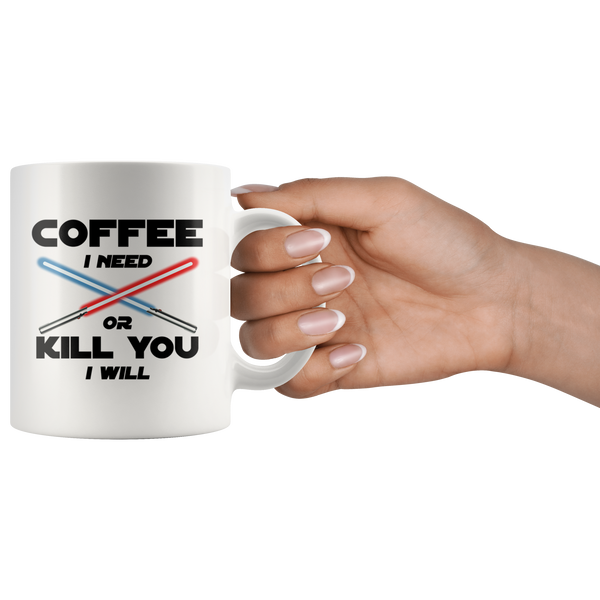 Coffee I Need or Kill You I Will
