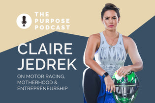 The PURPOSE Podcast: Claire Jedrek, on motor racing, motherhood and entrepreneurship