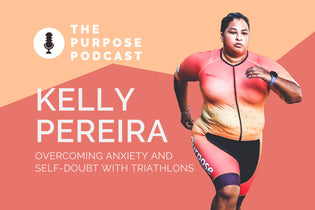 The PURPOSE Podcast 12: Kelly Pereira, on overcoming anxiety and self-doubt with triathlons
