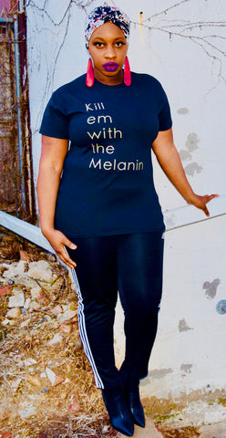 Kill em with the Melanin Shirt