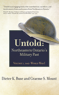Untold: Northeastern Ontario's Military Past, Volume 1, 1662- World War 1