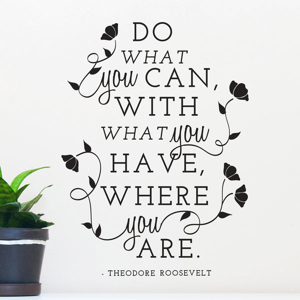 Theodore Roosevelt Do What You Can Quote - Dana Decals