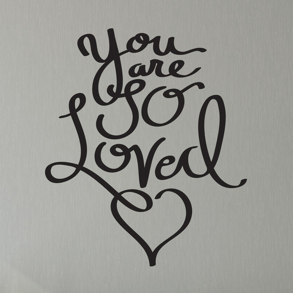 You are So Loved Quote - Dana Decals
